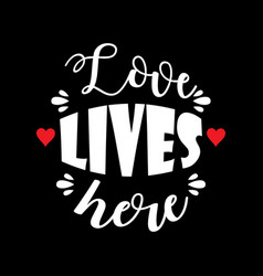 love lives here lettering motivational quote vector image