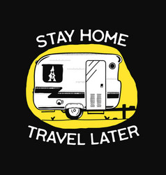 Stay home travel later concept vector