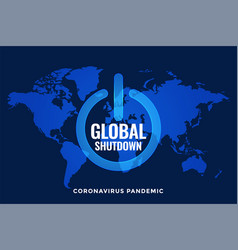 Global lockdown and shutdown with world map vector