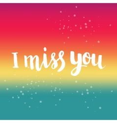 Hand drawn phrase I miss you vector image