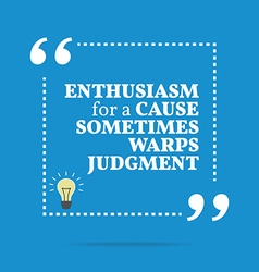 Inspirational motivational quote enthusiasm for a vector
