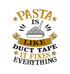 Pasta is like duct tape it fixes everything funny vector