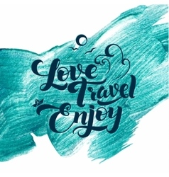 Love Travel Enjoy Calligraphic Stroke Glitter vector image