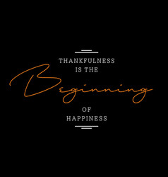 Thankfulness is beginning happiness vector