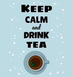 Keep calm and drink tea poster cup tea image vector