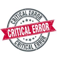 Critical error round grunge ribbon stamp vector