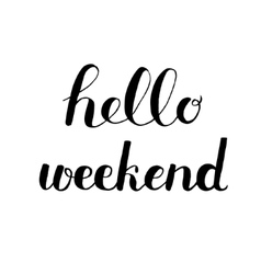 Hello weekend Brush lettering vector image