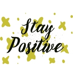 Stay positive inscription Greeting card with vector image