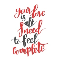 Your love is all i need to feel complete modern vector