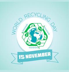 15 november world recycling day vector image