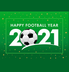 happy football year 2021 vector image