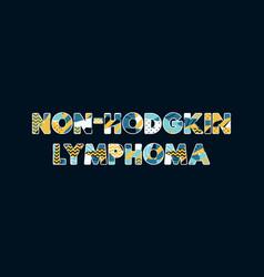 non-hodgkin lymphoma concept word art vector image