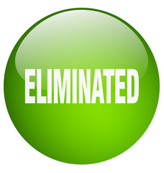 Eliminated green round gel isolated push button vector