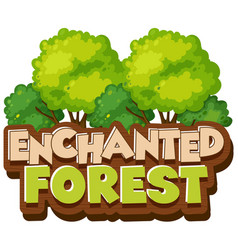 font design for word enchanted forest on white vector image