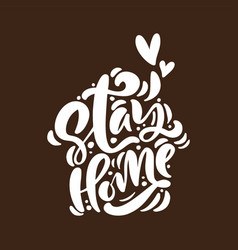 stay home logo calligraphy lettering white vector image