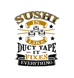 Sushi is like duct tape it fixes everything funny vector