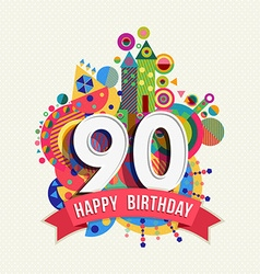 Happy birthday 90 year greeting card poster color vector image vector image