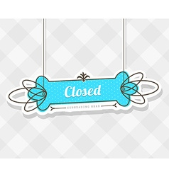 Vintage background with hanging sign and Closed vector image vector image