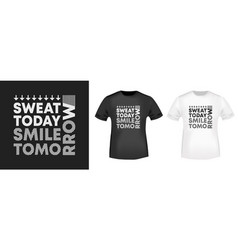 sweat today smile tomorrow t-shirt print for t vector image