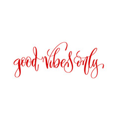 good vibes only - hand lettering inscription text vector image