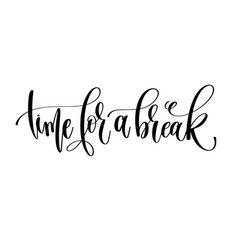 time for a break - hand lettering inscription text vector image