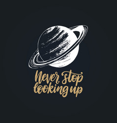 never stop looking uphand lettering drawn vector image
