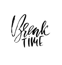 Break time inspirational and motivational quote vector