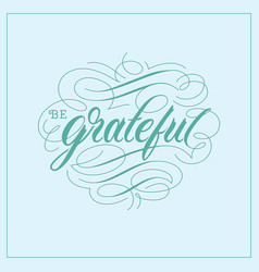 be grateful vintage hand lettering calligraphy vector image vector image