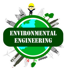 environmental engineer ecology conceptsave world vector image