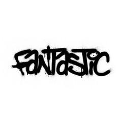 Graffiti fantastic word sprayed in black over vector