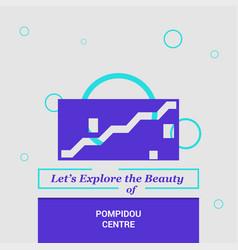 Lets explore the beauty of pompidou centre paris vector