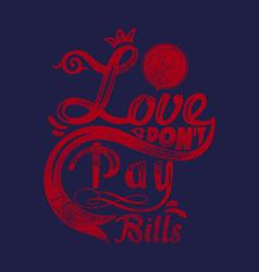 Love dont pay bills vector