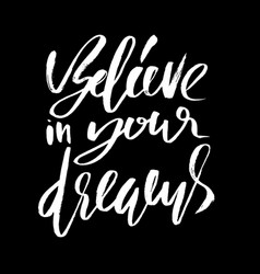 Believe in your dreams hand drawn lettering vector