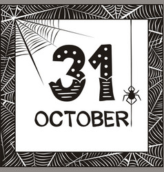 Date 31 october in black frame with cobwebs and vector