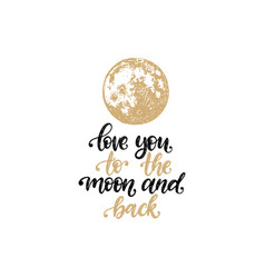 I love you to the moon and back hand lettering vector