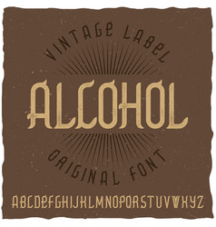 Vintage label typeface named alcohol vector