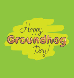 happy groundhog day green wait spring beautiful vector image