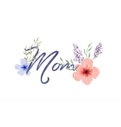 mothers day mom quote with watercolor flower vector image