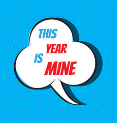 this year is mine motivational and inspirational vector image vector image