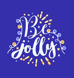 be jolly holiday wish written with cursive vector image