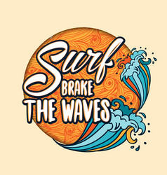 Surfs breake the waves lettering with cartoon vector
