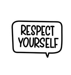 Respect yourselfhandwritten text in speech bubble vector