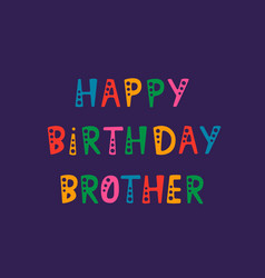 Handwritten lettering of happy birthday brother on vector