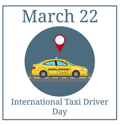 international taxi driver day march 22 vector image