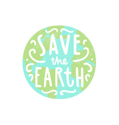 Save the earth planet and hand drawn lettering vector