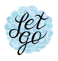 Inspirational and encouraging quote - let go on a vector