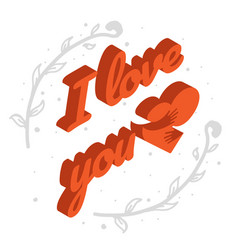 Isometric text i love you with heart card with vector