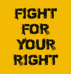 Fight for your right modern typography quote black vector