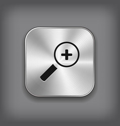Magnifier icon with plus sign - metal app button vector image