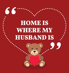 Inspirational love marriage quote Home is where my vector